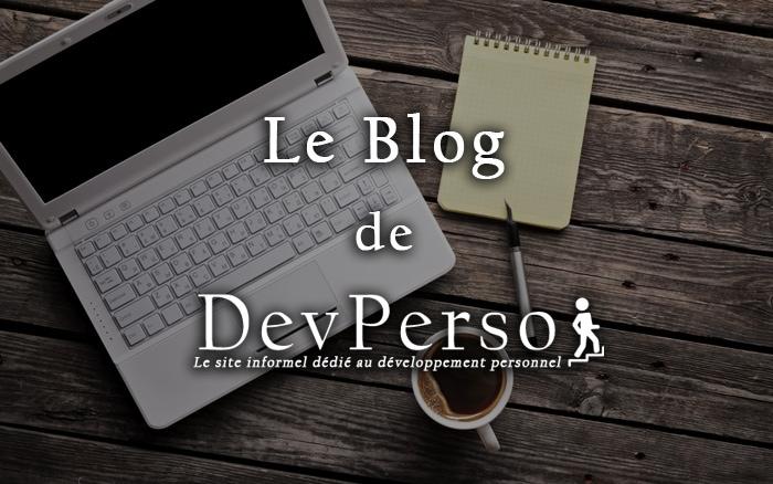 Blod développement personnel, le blog de Dev-Perso, le site de développement personnel